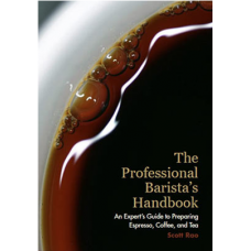 Scott Rao - The Professional Barista's Handbook
